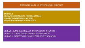 METODOLOGIA DE LA INVESTIGACION CIENTIFICA CREDITOS 3 ASIGNATURA