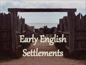 Early English Settlements Early English Settlements Introduction Roanoke