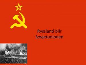 Ryssland blir Sovjetunionen Ryssland ska ha grundats r