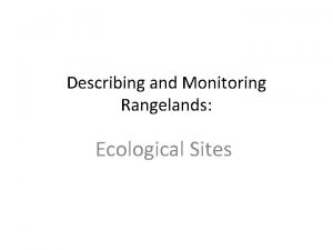 Describing and Monitoring Rangelands Ecological Sites Composition Biotic