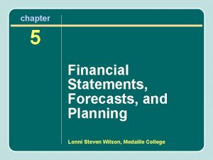 chapter 5 Financial Statements Forecasts and Planning Lonni