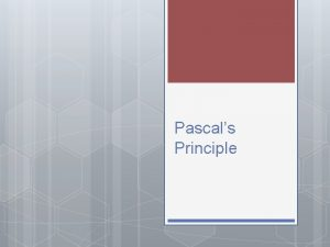 Pascals Principle What does Pascals principle state A