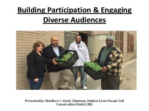 Building Participation Engaging Diverse Audiences Presented by Matthew