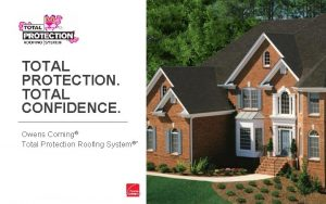 TOTAL PROTECTION TOTAL CONFIDENCE Owens Corning Total Protection