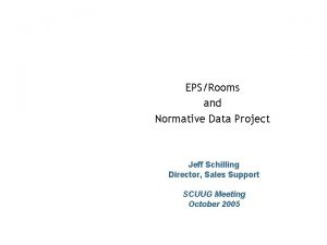 EPSRooms and Normative Data Project Jeff Schilling Director