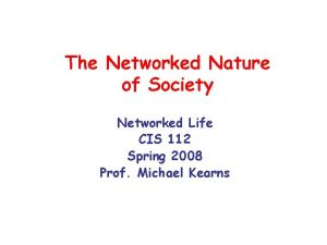 The Networked Nature of Society Networked Life CIS