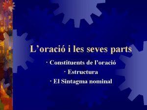 Loraci i les seves parts Constituents de loraci