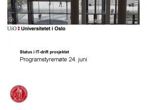 Status i ITdrift prosjektet Programstyremte 24 juni Organisering