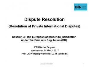 Dispute Resolution Resolution of Private International Disputes Session