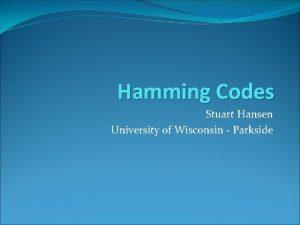 Hamming Codes Stuart Hansen University of Wisconsin Parkside