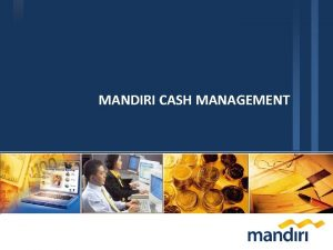 Preliminary Draft MANDIRI CASH MANAGEMENT Mandiri cash management