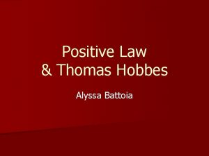 Positive Law Thomas Hobbes Alyssa Battoia Positive law
