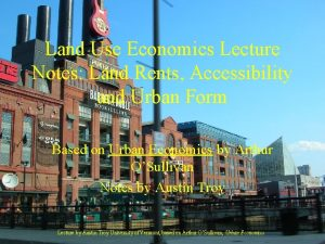 Land Use Economics Lecture Notes Land Rents Accessibility