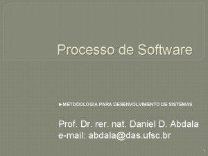 Processo de Software METODOLOGIA PARA DESENVOLVIMENTO DE SISTEMAS