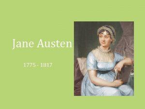 Jane Austen 1775 1817 Biography Jane Austen was