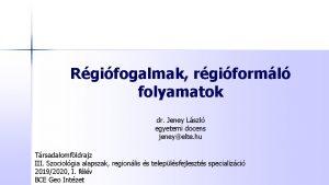 Rgifogalmak rgiforml folyamatok dr Jeney Lszl egyetemi docens