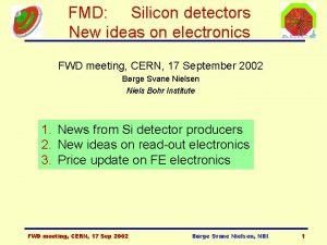FMD Silicon detectors New ideas on electronics FWD