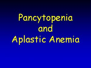Pancytopenia and Aplastic Anemia Pancytopenia Definition The simultaneous