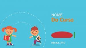 NOME Do Curso Manaus 2016 NOME COMPLETO TTULO