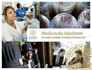 Medicinska fakulteten UTBILDNING FORSKNING OCH INNOVATION SEDAN 1666