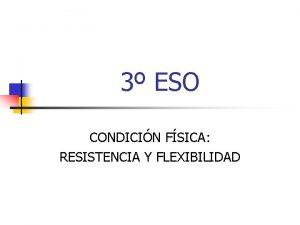 3 ESO CONDICIN FSICA RESISTENCIA Y FLEXIBILIDAD LA