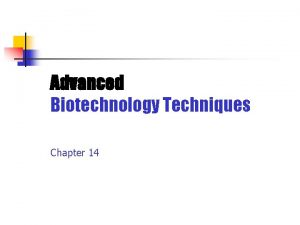 Advanced Biotechnology Techniques Chapter 14 Learning Outcomes Discuss