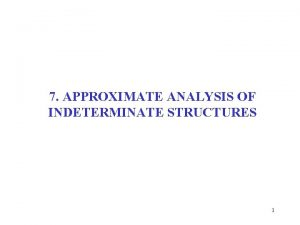 7 APPROXIMATE ANALYSIS OF INDETERMINATE STRUCTURES 1 7