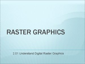 RASTER GRAPHICS 2 01 Understand Digital Raster Graphics