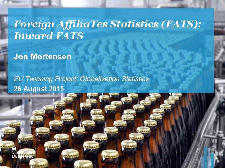 Foreign Affilia Tes Statistics FATS Inward FATS Jon