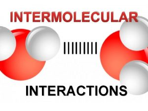INTERMOLECULAR INTERACTIONS http www chem ufl eduitl4411lectureslecg htm