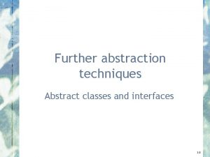 Further abstraction techniques Abstract classes and interfaces 3