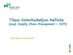 Tilaustoimitusketjun hallinta engl Supply Chain Managment SCM Tarja
