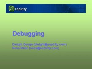 Debugging Dwight Deugo dwightespirity com Nesa Matic nesaespirity
