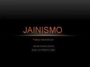 JAINISMO Trabajo realizado por Ismael Garca Sevilla Jos