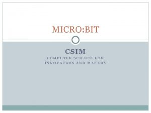 MICRO BIT CSIM COMPUTER SCIENCE FOR INNOVATORS AND