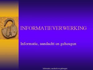 INFORMATIEVERWERKING Informatie aandacht en geheugen Soorten informatie Interactie