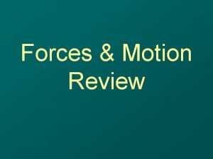 Forces Motion Review Describe Acceleration Describe Acceleration A
