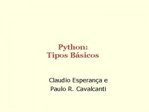 Python Tipos Bsicos Claudio Esperana e Paulo R