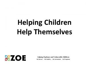 Helping Children Help Themselves Helping Orphans and Vulnerable