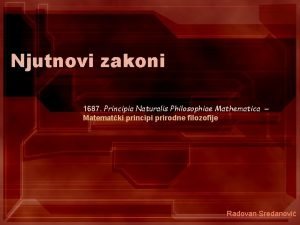 Njutnovi zakoni 1687 Principia Naturalis Philosophiae Mathematica Matematki