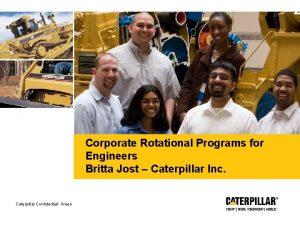 Corporate Rotational Programs for Engineers Britta Jost Caterpillar