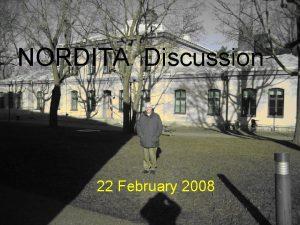 NORDITA Discussion 22 February 2008 How I Happen