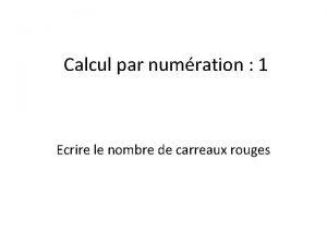 Calcul par numration 1 Ecrire le nombre de