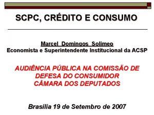 SCPC CRDITO E CONSUMO Marcel Domingos Solimeo Economista