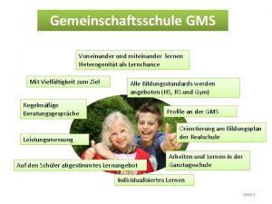 Gemeinschaftsschule GMS Voneinander und miteinander lernen Heterogenitt als