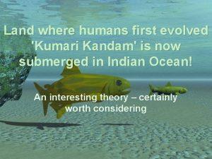 Land where humans first evolved Kumari Kandam is
