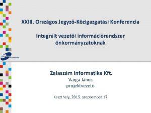 XXIII Orszgos JegyzKzigazgatsi Konferencia Integrlt vezeti informcirendszer nkormnyzatoknak