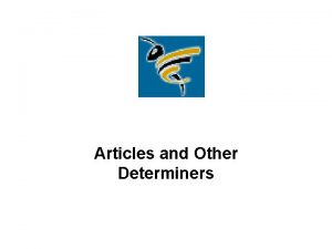Articles and Other Determiners Determiners go before nouns