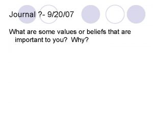 Journal 92007 What are some values or beliefs