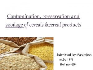 Contamination preservation and spoilage of cereals cereal products